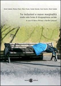 Tra inclusioni e nuove marginalità. Studio sulle forme di disuguaglianza sociale - Davide Carbonai,Marcello Pedaci,Marco Polvani - copertina