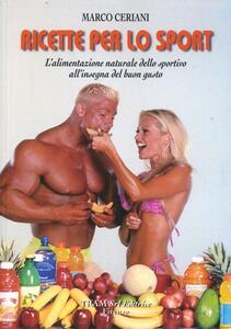 Ricette per lo sport. L'alimentazione naturale dello sportivo all'insegna del buon gusto - Marco Ceriani - copertina