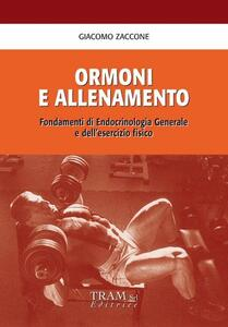 Ormoni e allenamento. Fondamenti di endocrinologia generale e dell'esercizio fisico - Giacomo Zaccone - copertina