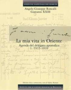 Edizione nazionale dei diari di Angelo Giuseppe Roncalli - Giovanni XXIII. Vol. 4\1: La mia vita in Oriente. Agende del delegato apostolico. 1935-1939.