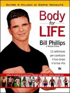 Body for life. 12 settimane per cambiare il tuo corpo e la tua vita - Bill Phillips,Michael D'Orso - copertina