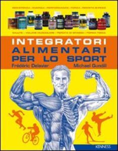 Integratori alimentari per lo sport - Frédéric Delavier,Michael Gundill - copertina