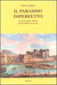 Il paradiso imperfetto. Persone, fatti e luoghi di una Napoli senza età - Vittorio Paliotti - copertina