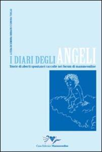 I diari degli angeli. Storie di aborti spontanei raccolte nei forum di Mammeonline - Simona Soragni,Simona Torlai - copertina