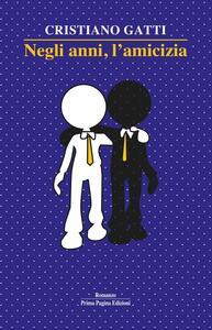 Negli anni, l'amicizia - Cristiano Gatti - copertina