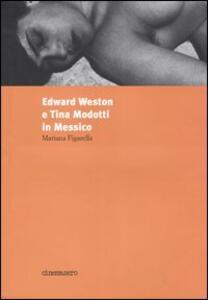 Edward Weston e Tina Modotti in Messico - Mariana Figarella - copertina