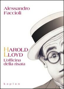 Harold Lloyd. L'officina della risata