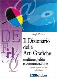 Il dizionario delle arti grafiche. Multimedialità e comunicazione