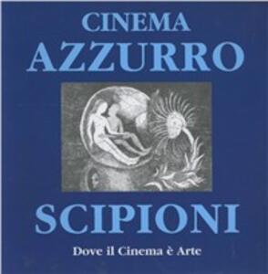 Cinema Azzurro Scipioni. Dove il cinema è arte - Silvano Agosti - copertina