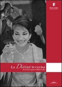 La Divina in cucina. Il ricettario segreto di Maria Callas
