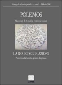 Pólemos. Materiali di filosofia e critica sociale. La serie delle azioni. Percorsi della filosofia pratica hegeliana - copertina