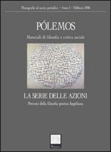 Pólemos. Materiali di filosofia e critica sociale. La serie delle azioni. Percorsi della filosofia pratica hegeliana.pdf