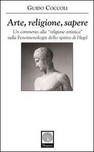 Arte, religione, sapere. Un commento alla «religione artistica» nella «Fenomenologia dello spirito» di Hegel - Guido Coccoli - copertina