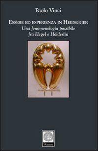 Essere ed esperienza in Heidegger. Una fenomenologia possibile fra Hegel e Hölderlin