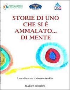 Storie di uno che si è ammalato... di mente - Laura Baccaro,Monica Areddia - copertina