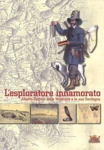 L' esploratore innamorato. Alberto Ferrero della Marmora e la sua Sardegna