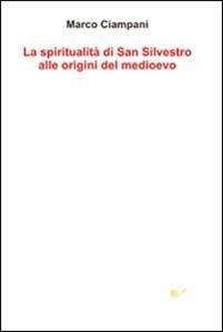La spiritualità di san Silvestro alle origini del Medioevo - Marco Ciampani - copertina