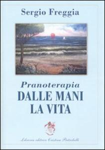Pranoterapia. Dalle mani la vita - Sergio Freggia - copertina