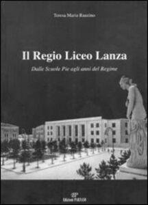 Il Regio Liceo Lanza. Dalle scuole pie agli anni del regime
