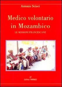Medico volontario in Mozambico. Le missioni francescane - Antonio Scisci - copertina