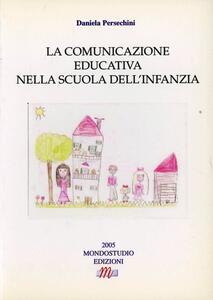 La comunicazione educativa nella scuola dell'infanzia - Daniela Persechini - copertina
