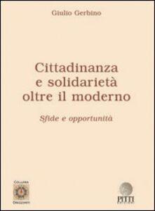 Cittadinanza e solidarietà. Oltre il moderno. Sfide e opportunità