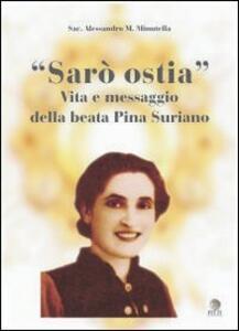 Sarò ostia. Vita e messaggio della beata Pina Suriano - Alessandro M. Minutella - copertina