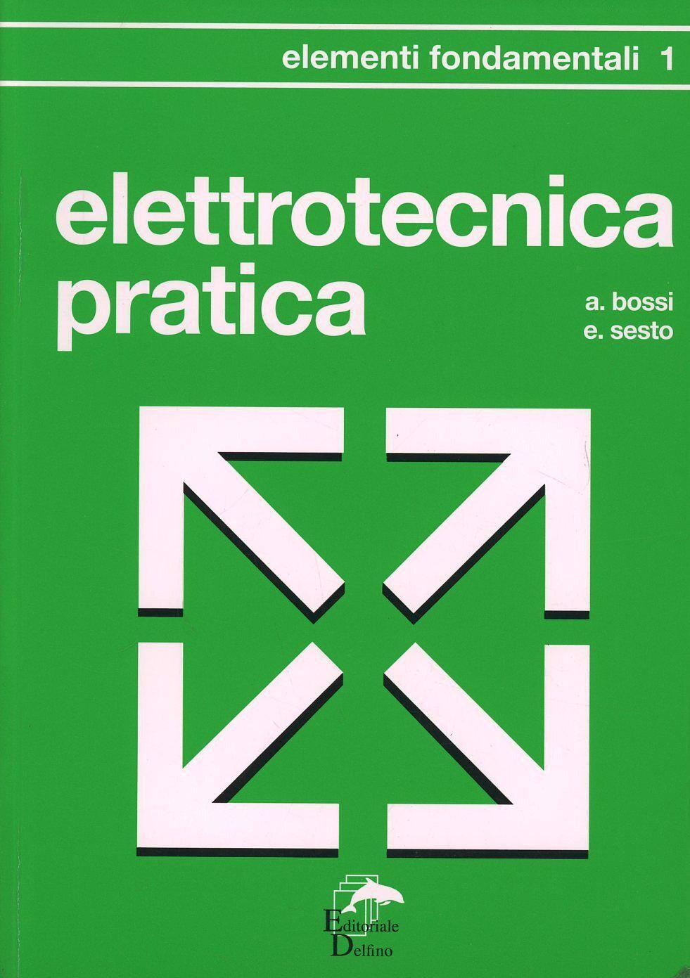 Elettrotecnica pratica. Elementi fondamentali