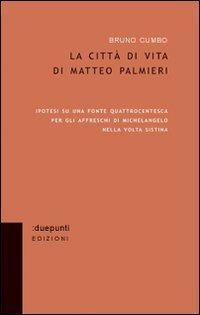 La La città di vita di Matteo Palmieri. Ipotesi su una fonte quattrocentesca per gli affreschi di Michelangelo nella Volta Sistina - Cumbo Bruno - wuz.it