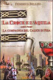 La compagnia del calice di Pisa. La croce e l'aquila. Vol. 1