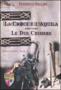 Le due chimere. La croce e l'aquila. Vol. 3 - Federico Bellini - copertina
