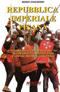 Repubblica imperiale pisana. La vittoria navale su Genova nel 1241: alcuni aspetti, antefatti vicini e lontani, misteri e coincidenze