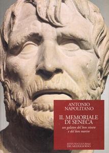 Il memoriale di Seneca. Un galateo del ben vivere e del ben morire