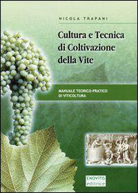Cultura e tecnica di coltivazione della vite. Manuale teorico-pratico di viticoltura