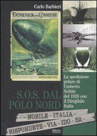 S.O.S. dal Polo Nord. La spedizione polare di Umberto Nobile del 1928 con il dirigibile Italia