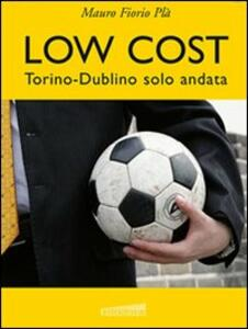 Low cost. Torino-Dublino solo andata - Mauro Fiorio Plà - copertina