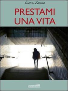 Prestami una vita - Giovanni Zanata - copertina