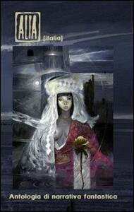 Alia (Italia). Antologia di narrativa fantastica - copertina