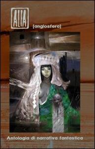 Alia (Anglosfera). Antologia di narrativa fantastica - copertina