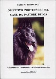 Obiettivo zootecnico sul cane da pastore belga. Groenendael, Tervueren, Malinois, Laekenois - Fabio C. Fioravanzi - copertina