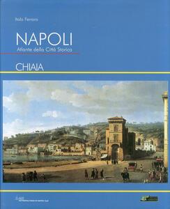 Napoli. Atlante della città storica «Chiaia» - Italo Ferraro - copertina
