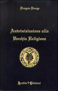 Autoiniziazione alla vecchia religione - Dragon Rouge - copertina