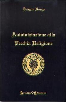 Ilmeglio-delweb.it Autoiniziazione alla vecchia religione Image