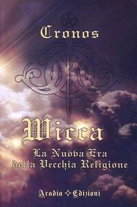 Wicca la nuova era della vecchia religione - Cronos - copertina