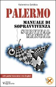 Palermo. Manuale di sopravvivenza. Ediz. italiana e inglese - Valentina Gebbia - copertina