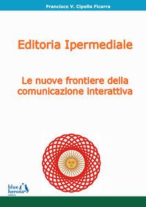 Editoria ipermediale: le nuove frontiere della comunicazione interattiva - Francisco Cipolla Ficarra - copertina