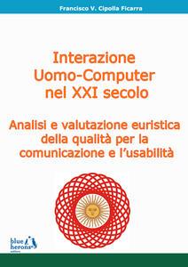 L' interazione uomo-computer nel XXI secolo: analisi e valutazione euristica della qualità per la comunicazione e l'usabilità - Francisco Cipolla Ficarra - copertina