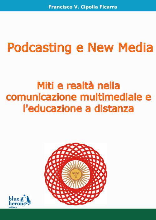 Podcasting e new media: miti e realtà nella comunicazione multimediale e l'educazione a distanza