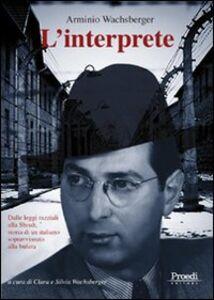 L' interprete. Dalle leggi razziali alla Shoah, storia di un italiano sopravvissuto alla bufera