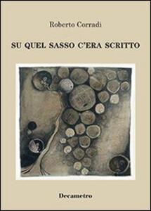 Su quel sasso c'era scritto - Roberto Corradi - copertina